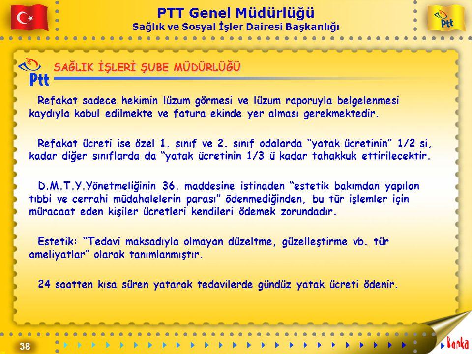 38 PTT Genel Müdürlüğü Sağlık ve Sosyal İşler Dairesi Başkanlığı SAĞLIK İŞLERİ ŞUBE MÜDÜRLÜĞÜ Refakat sadece hekimin lüzum görmesi ve lüzum raporuyla