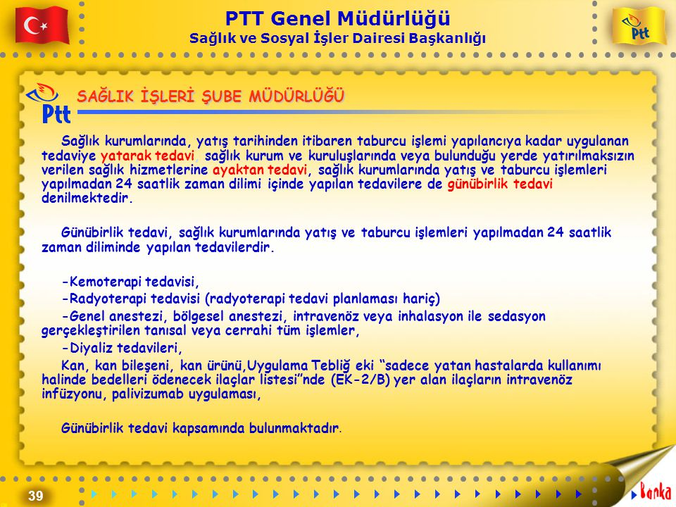 39 PTT Genel Müdürlüğü Sağlık ve Sosyal İşler Dairesi Başkanlığı SAĞLIK İŞLERİ ŞUBE MÜDÜRLÜĞÜ Sağlık kurumlarında, yatış tarihinden itibaren taburcu i