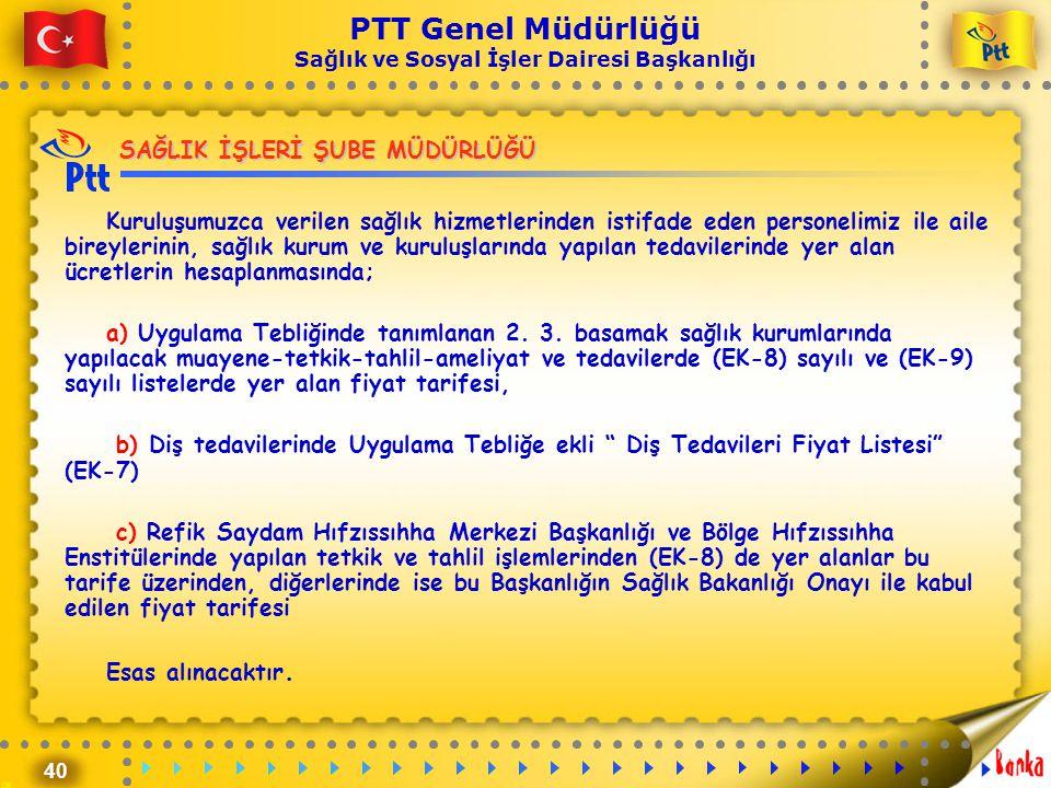 40 PTT Genel Müdürlüğü Sağlık ve Sosyal İşler Dairesi Başkanlığı SAĞLIK İŞLERİ ŞUBE MÜDÜRLÜĞÜ Kuruluşumuzca verilen sağlık hizmetlerinden istifade ede