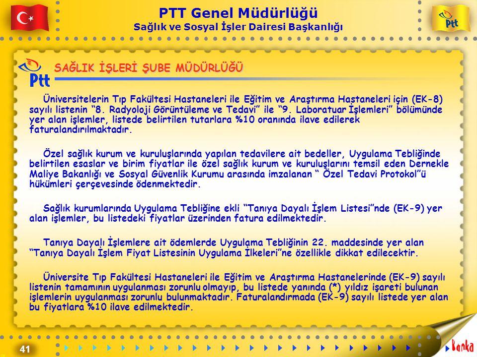 41 PTT Genel Müdürlüğü Sağlık ve Sosyal İşler Dairesi Başkanlığı SAĞLIK İŞLERİ ŞUBE MÜDÜRLÜĞÜ Üniversitelerin Tıp Fakültesi Hastaneleri ile Eğitim ve