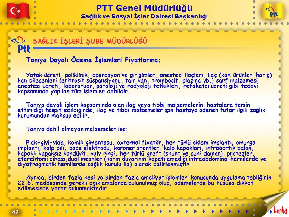 42 PTT Genel Müdürlüğü Sağlık ve Sosyal İşler Dairesi Başkanlığı SAĞLIK İŞLERİ ŞUBE MÜDÜRLÜĞÜ Tanıya Dayalı Ödeme İşlemleri Fiyatlarına; Yatak ücreti,