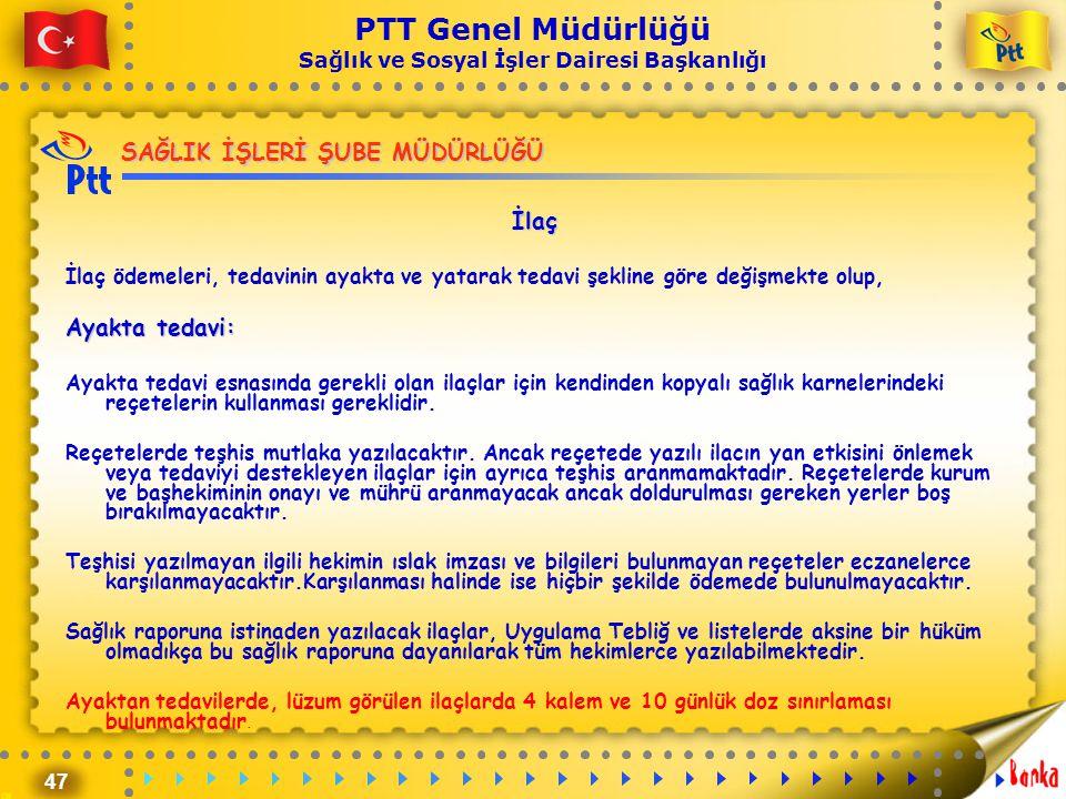 47 PTT Genel Müdürlüğü Sağlık ve Sosyal İşler Dairesi Başkanlığı SAĞLIK İŞLERİ ŞUBE MÜDÜRLÜĞÜ İlaç İlaç ödemeleri, tedavinin ayakta ve yatarak tedavi