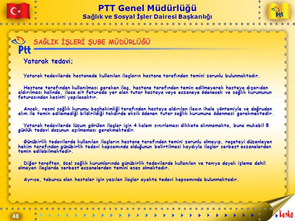 48 PTT Genel Müdürlüğü Sağlık ve Sosyal İşler Dairesi Başkanlığı SAĞLIK İŞLERİ ŞUBE MÜDÜRLÜĞÜ Yatarak tedavi; Yatarak tedavilerde hastanede kullanılan
