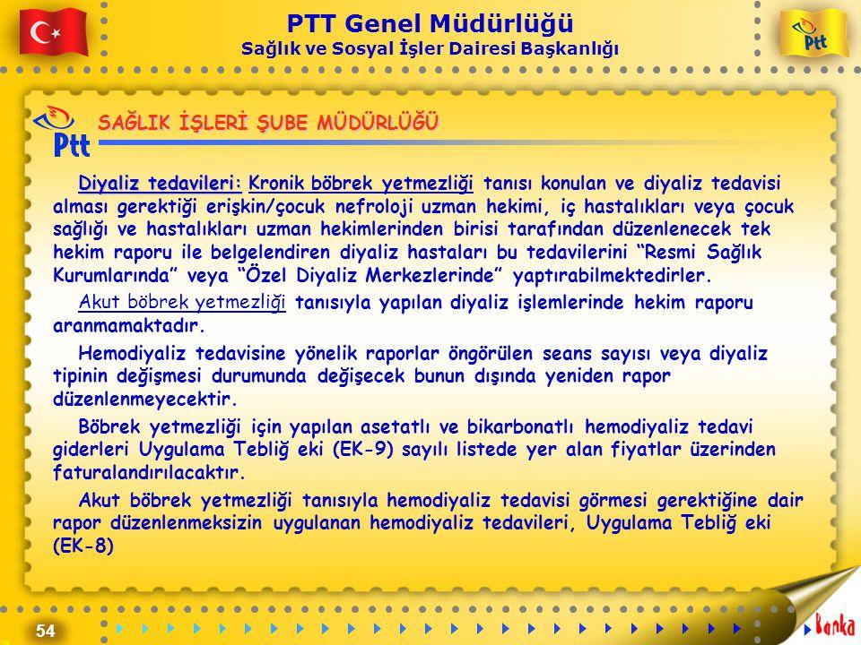 54 PTT Genel Müdürlüğü Sağlık ve Sosyal İşler Dairesi Başkanlığı SAĞLIK İŞLERİ ŞUBE MÜDÜRLÜĞÜ Diyaliz tedavileri: Diyaliz tedavileri: Kronik böbrek ye