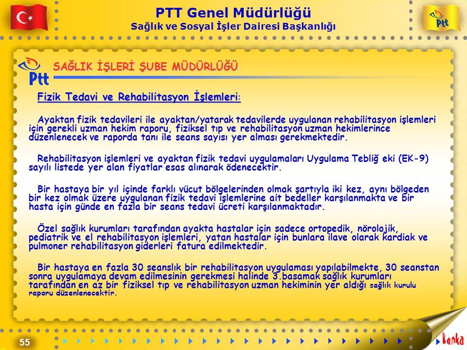 55 PTT Genel Müdürlüğü Sağlık ve Sosyal İşler Dairesi Başkanlığı SAĞLIK İŞLERİ ŞUBE MÜDÜRLÜĞÜ Fizik Tedavi ve Rehabilitasyon İşlemleri : Ayaktan fizik