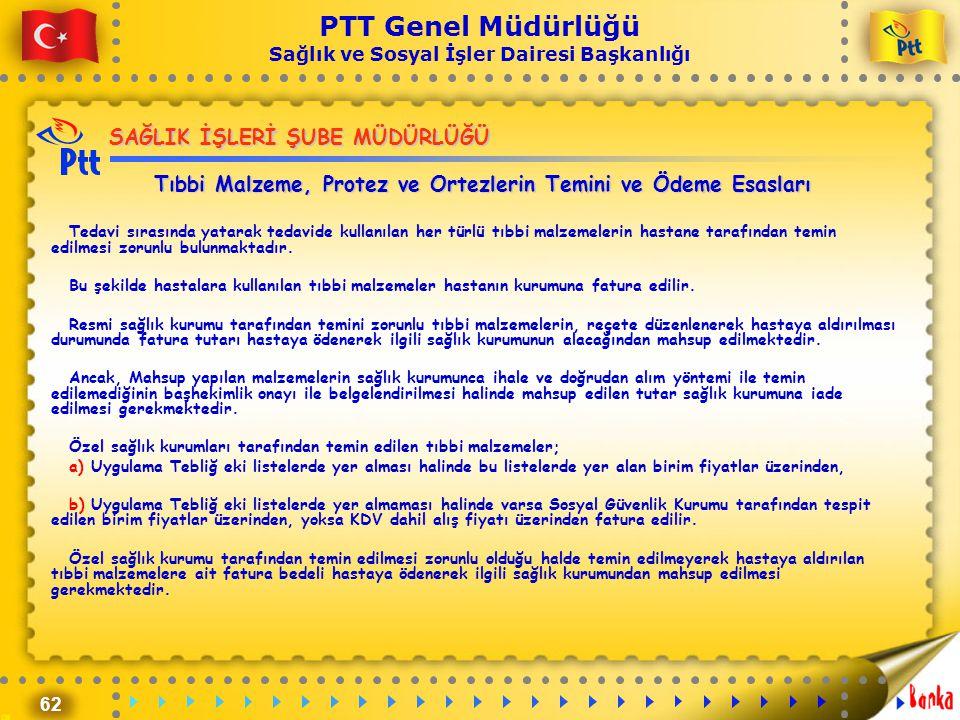 62 PTT Genel Müdürlüğü Sağlık ve Sosyal İşler Dairesi Başkanlığı SAĞLIK İŞLERİ ŞUBE MÜDÜRLÜĞÜ Tıbbi Malzeme, Protez ve Ortezlerin Temini ve Ödeme Esas
