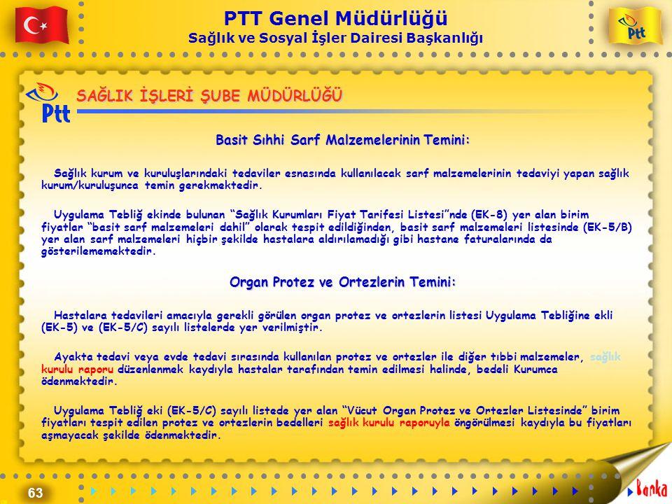 63 PTT Genel Müdürlüğü Sağlık ve Sosyal İşler Dairesi Başkanlığı SAĞLIK İŞLERİ ŞUBE MÜDÜRLÜĞÜ Basit Sıhhi Sarf Malzemelerinin Temini: Sağlık kurum ve