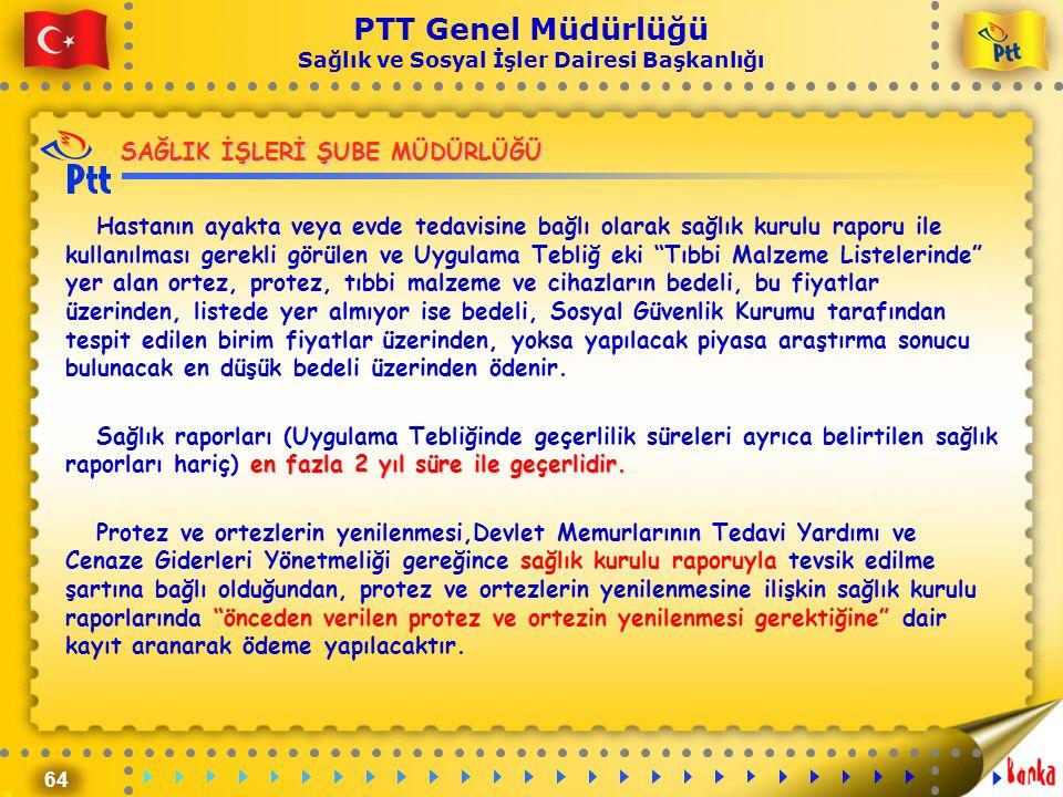 64 PTT Genel Müdürlüğü Sağlık ve Sosyal İşler Dairesi Başkanlığı SAĞLIK İŞLERİ ŞUBE MÜDÜRLÜĞÜ Hastanın ayakta veya evde tedavisine bağlı olarak sağlık