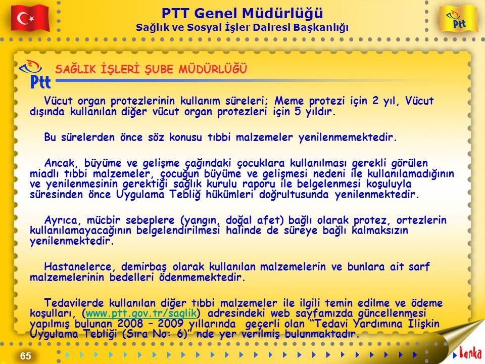65 PTT Genel Müdürlüğü Sağlık ve Sosyal İşler Dairesi Başkanlığı SAĞLIK İŞLERİ ŞUBE MÜDÜRLÜĞÜ Vücut organ protezlerinin kullanım süreleri; Meme protez