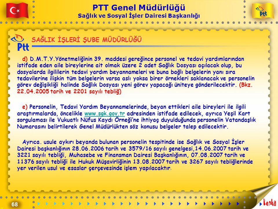68 PTT Genel Müdürlüğü Sağlık ve Sosyal İşler Dairesi Başkanlığı SAĞLIK İŞLERİ ŞUBE MÜDÜRLÜĞÜ d) D.M.T.Y.Yönetmeliğinin 39. maddesi gereğince personel