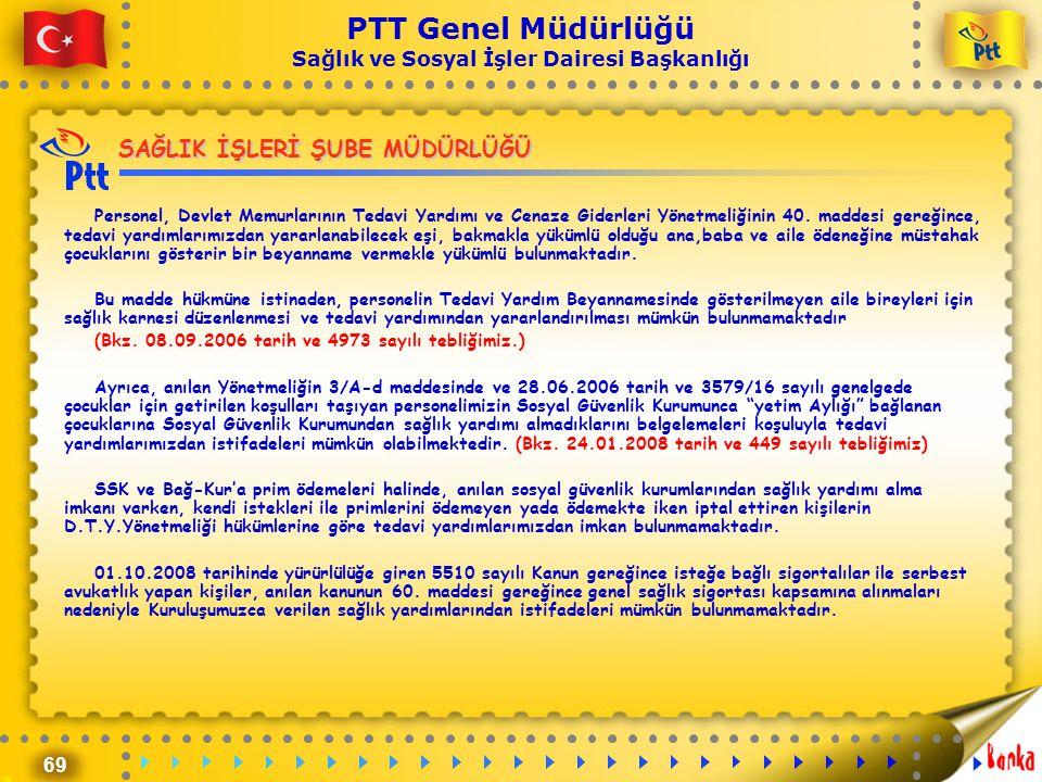 69 PTT Genel Müdürlüğü Sağlık ve Sosyal İşler Dairesi Başkanlığı SAĞLIK İŞLERİ ŞUBE MÜDÜRLÜĞÜ Personel, Devlet Memurlarının Tedavi Yardımı ve Cenaze G