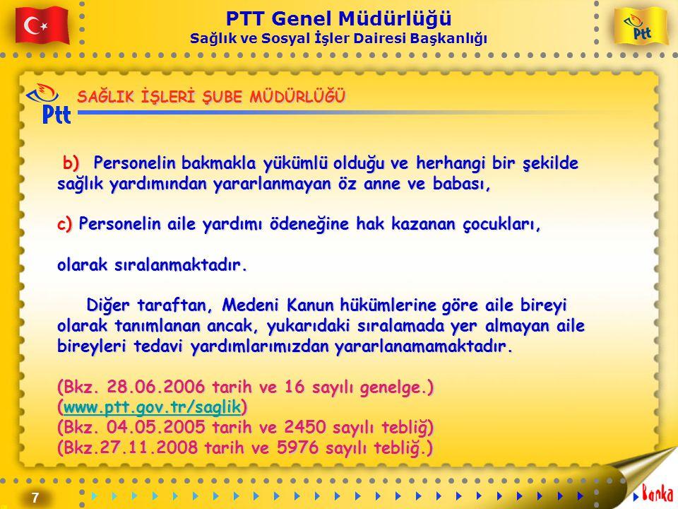 7 PTT Genel Müdürlüğü Sağlık ve Sosyal İşler Dairesi Başkanlığı b) Personelin bakmakla yükümlü olduğu ve herhangi bir şekilde sağlık yardımından yarar