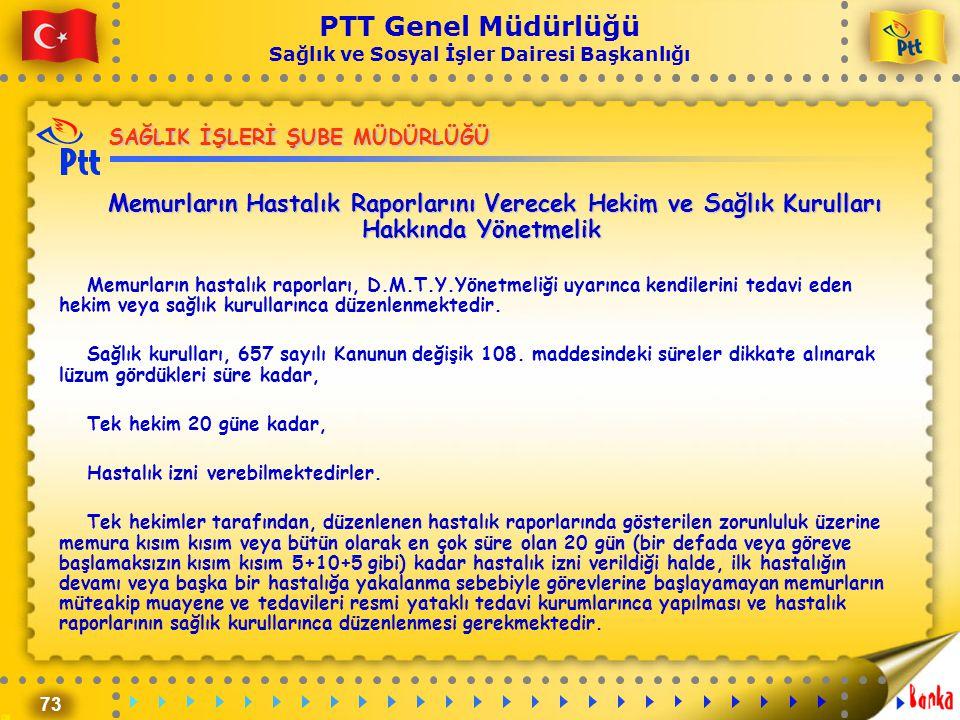 73 PTT Genel Müdürlüğü Sağlık ve Sosyal İşler Dairesi Başkanlığı SAĞLIK İŞLERİ ŞUBE MÜDÜRLÜĞÜ Memurların Hastalık Raporlarını Verecek Hekim ve Sağlık