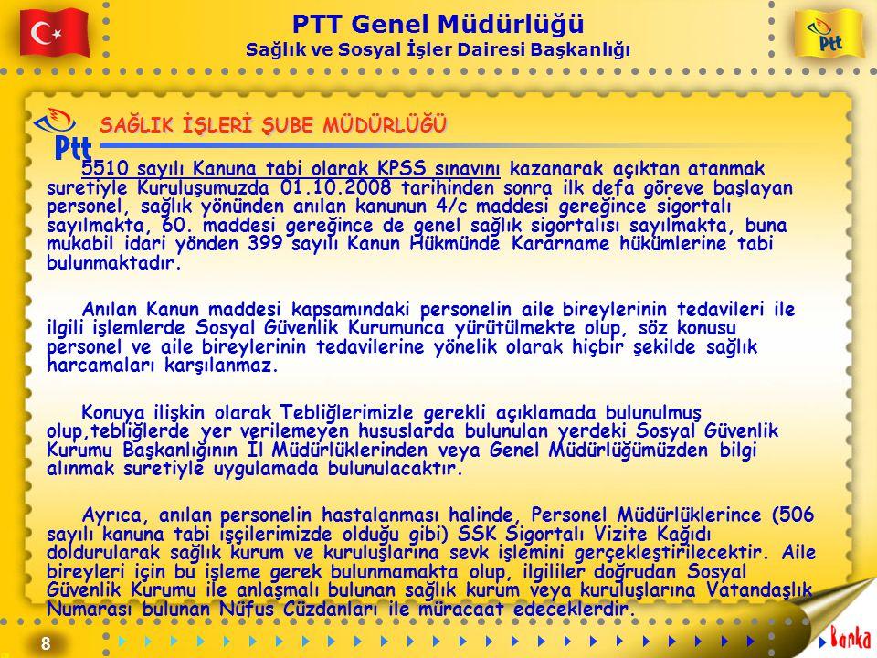 8 PTT Genel Müdürlüğü Sağlık ve Sosyal İşler Dairesi Başkanlığı SAĞLIK İŞLERİ ŞUBE MÜDÜRLÜĞÜ 5510 sayılı Kanuna tabi olarak KPSS sınavını kazanarak aç