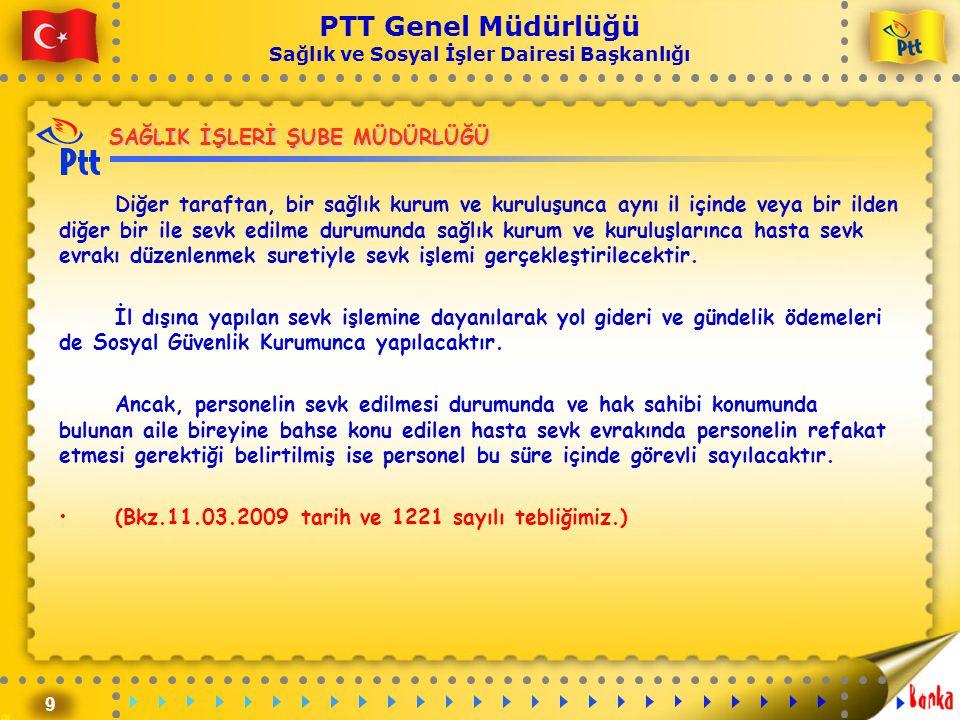9 PTT Genel Müdürlüğü Sağlık ve Sosyal İşler Dairesi Başkanlığı SAĞLIK İŞLERİ ŞUBE MÜDÜRLÜĞÜ Diğer taraftan, bir sağlık kurum ve kuruluşunca aynı il i