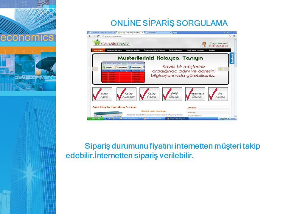 ONLİNE SİPARİŞ SORGULAMA Sipariş durumunu fiyatını internetten müşteri takip edebilir.İnternetten sipariş verilebilir.