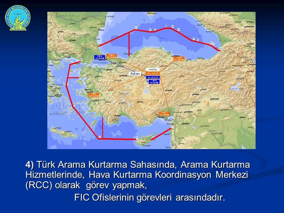 4) Türk Arama Kurtarma Sahasında, Arama Kurtarma Hizmetlerinde, Hava Kurtarma Koordinasyon Merkezi (RCC) olarak görev yapmak, FIC Ofislerinin görevler
