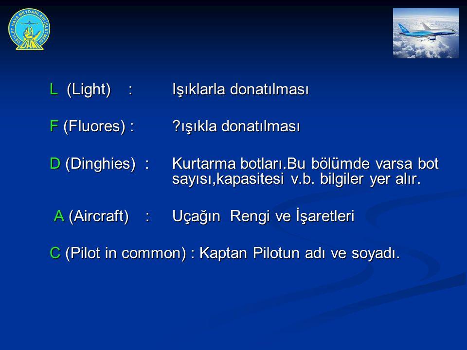 L (Light) :Işıklarla donatılması F (Fluores) :?ışıkla donatılması D (Dinghies) :Kurtarma botları.Bu bölümde varsa bot sayısı,kapasitesi v.b. bilgiler