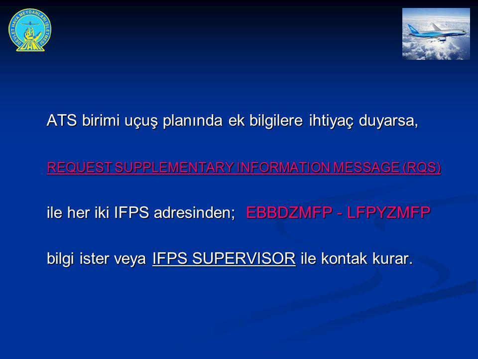ATS birimi uçuş planında ek bilgilere ihtiyaç duyarsa, ATS birimi uçuş planında ek bilgilere ihtiyaç duyarsa, REQUEST SUPPLEMENTARY INFORMATION MESSAG