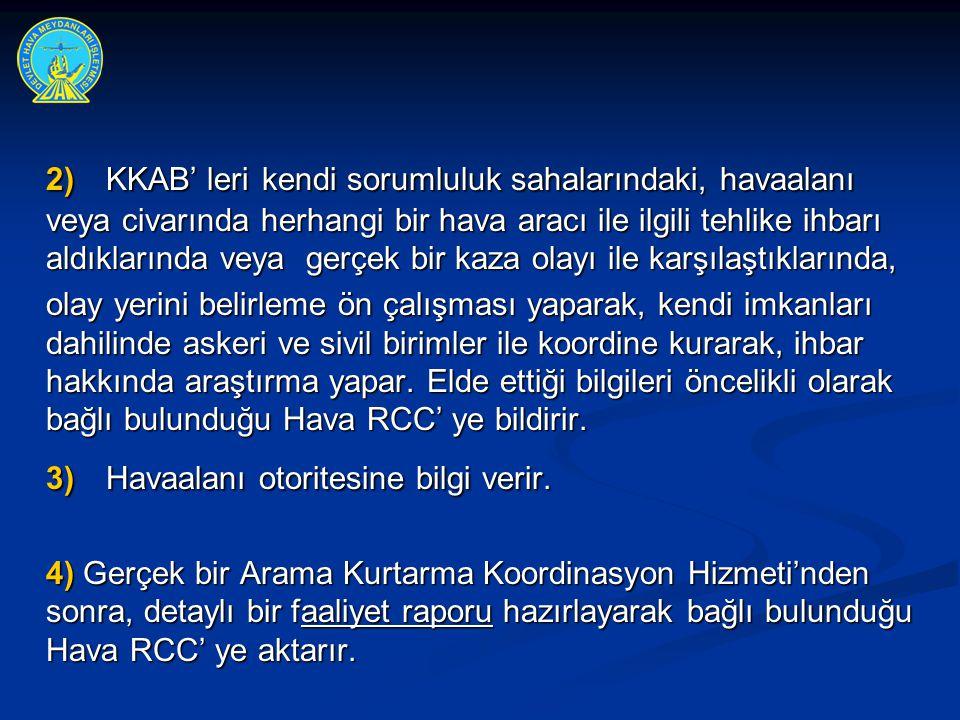 2) KKAB' leri kendi sorumluluk sahalarındaki, havaalanı veya civarında herhangi bir hava aracı ile ilgili tehlike ihbarı aldıklarında veya gerçek bir