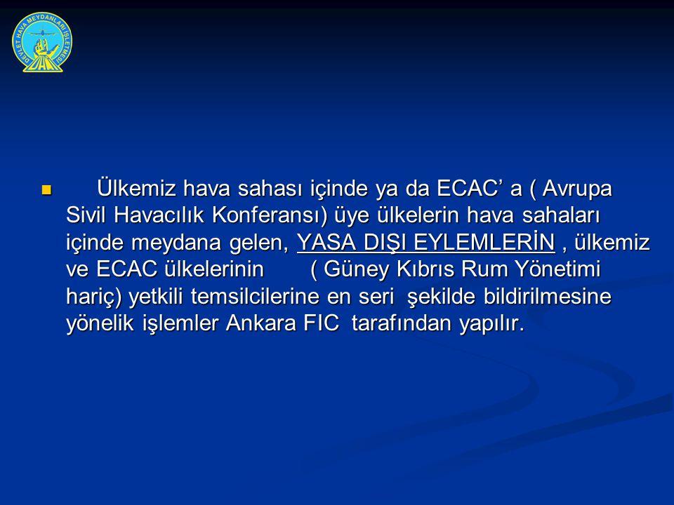  Ülkemiz hava sahası içinde ya da ECAC' a ( Avrupa Sivil Havacılık Konferansı) üye ülkelerin hava sahaları içinde meydana gelen, YASA DIŞI EYLEMLERİN