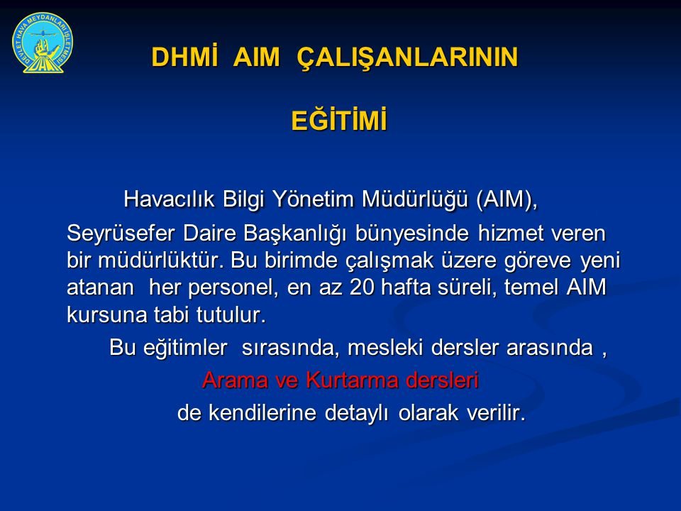 DHMİ AIM ÇALIŞANLARININ EĞİTİMİ Havacılık Bilgi Yönetim Müdürlüğü (AIM), Seyrüsefer Daire Başkanlığı bünyesinde hizmet veren bir müdürlüktür. Bu birim
