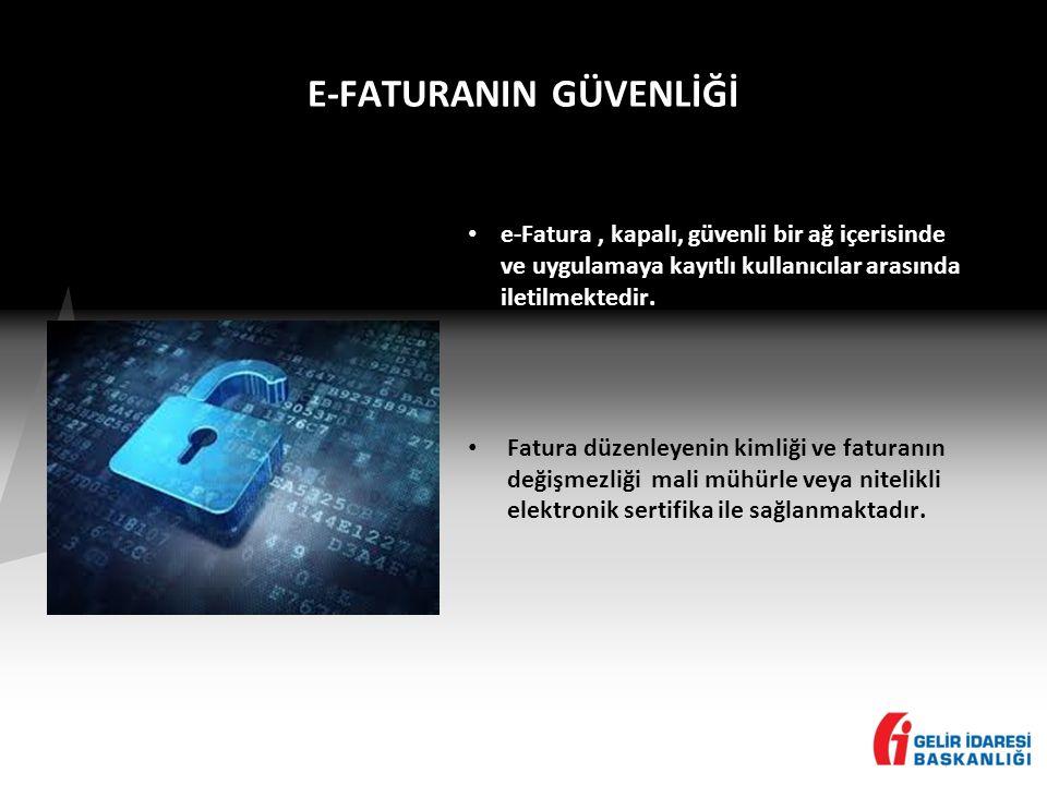 E-FATURANIN GÜVENLİĞİ • e-Fatura, kapalı, güvenli bir ağ içerisinde ve uygulamaya kayıtlı kullanıcılar arasında iletilmektedir.
