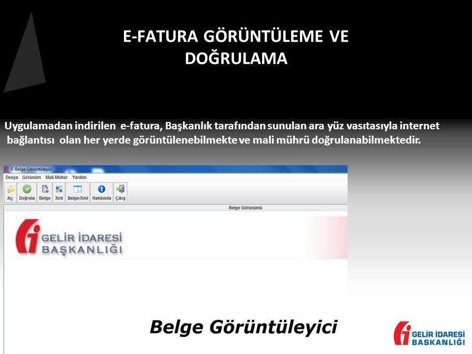 Uygulamadan indirilen e-fatura, Başkanlık tarafından sunulan ara yüz vasıtasıyla internet bağlantısı olan her yerde görüntülenebilmekte ve mali mührü doğrulanabilmektedir.