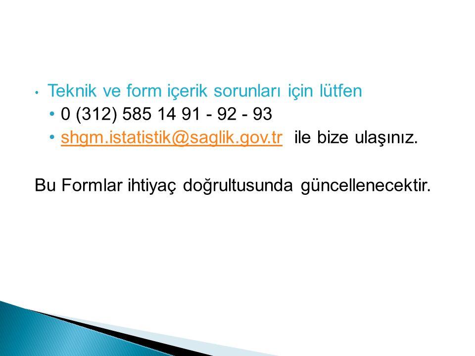 • Teknik ve form içerik sorunları için lütfen •0 (312) 585 14 91 - 92 - 93 •shgm.istatistik@saglik.gov.tr ile bize ulaşınız.shgm.istatistik@saglik.gov.tr Bu Formlar ihtiyaç doğrultusunda güncellenecektir.
