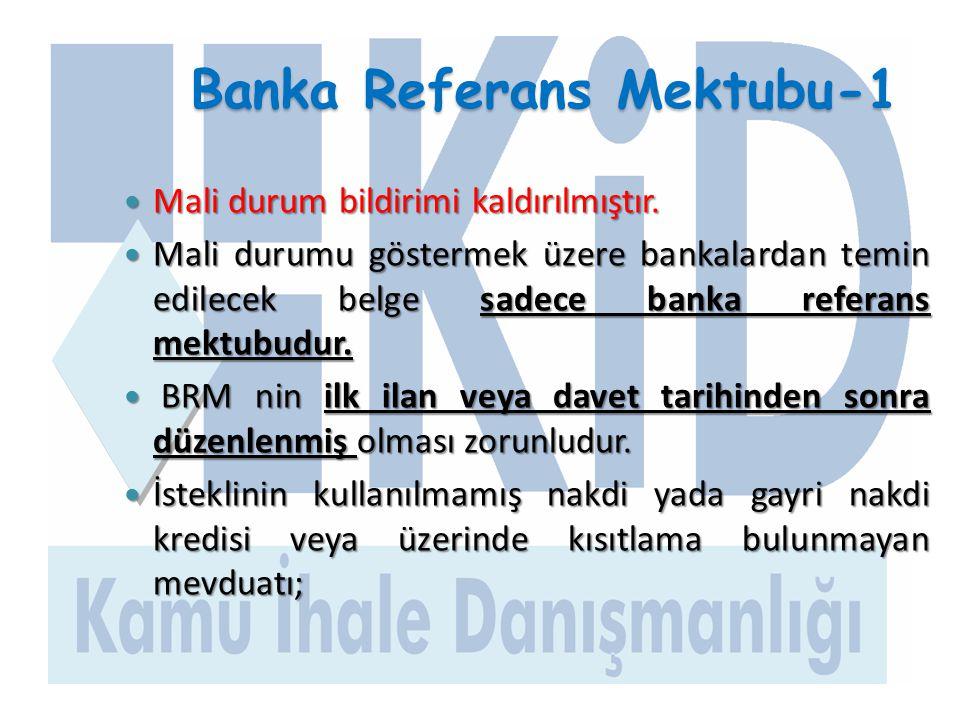 Banka Referans Mektubu-1  Mali durum bildirimi kaldırılmıştır.  Mali durumu göstermek üzere bankalardan temin edilecek belge sadece banka referans m