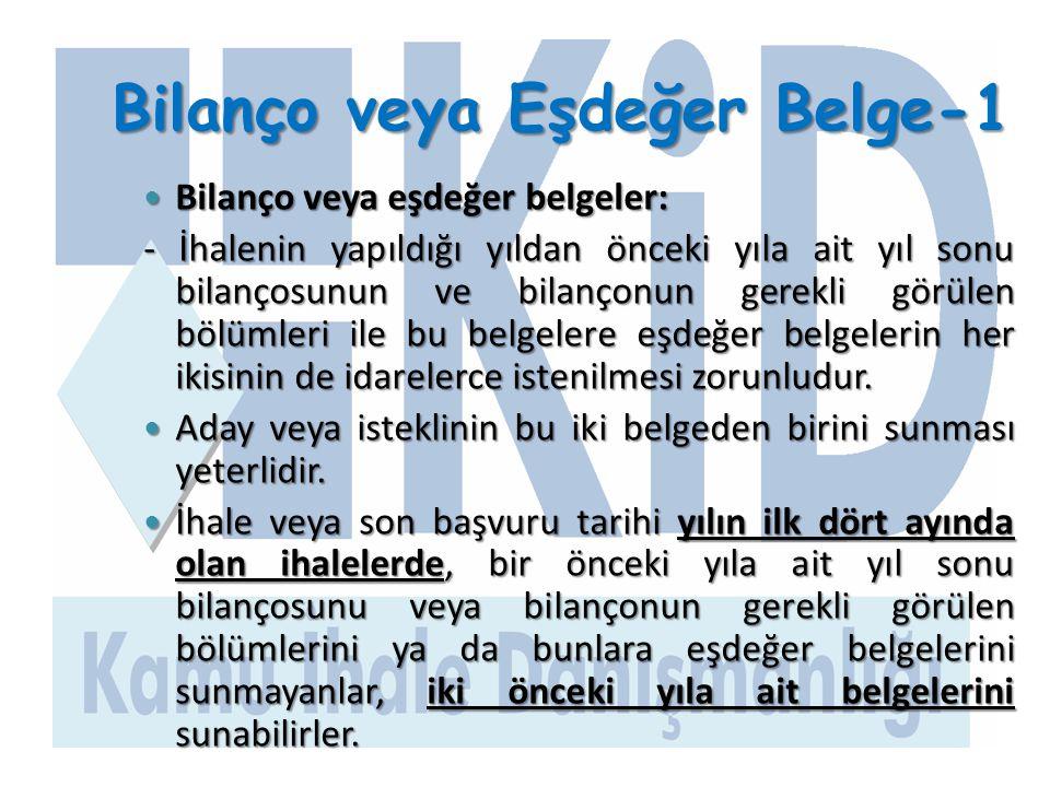 Bilanço veya Eşdeğer Belge-1  Bilanço veya eşdeğer belgeler: - İhalenin yapıldığı yıldan önceki yıla ait yıl sonu bilançosunun ve bilançonun gerekli