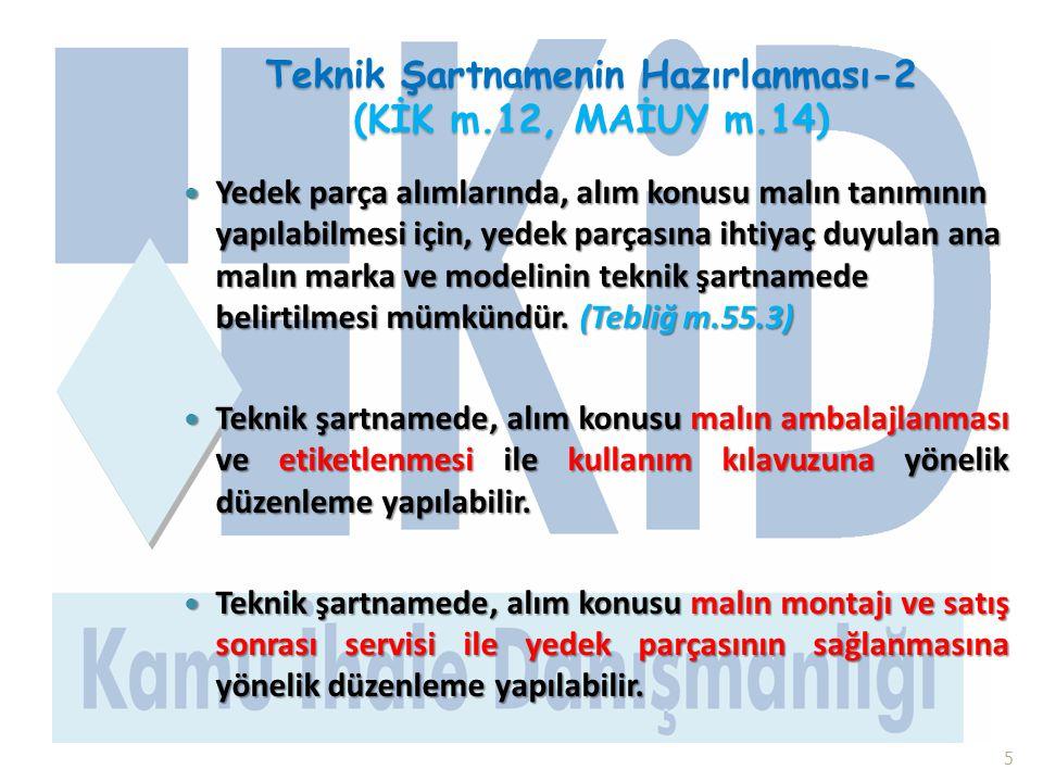 Teknik Şartnamenin Hazırlanması-2 (KİK m.12, MAİUY m.14)  Yedek parça alımlarında, alım konusu malın tanımının yapılabilmesi için, yedek parçasına ih