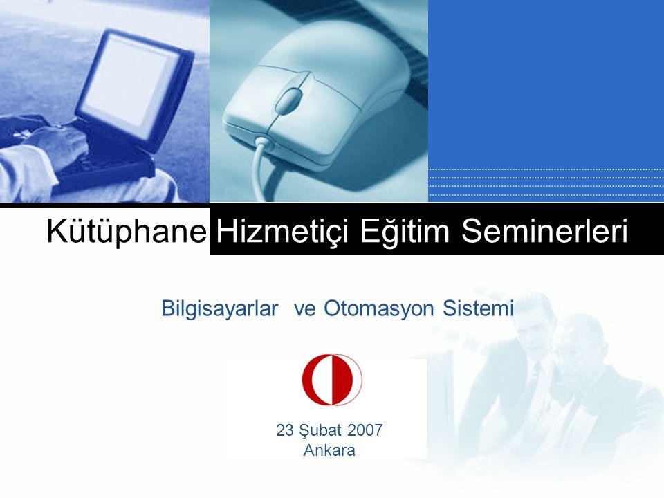 Company LOGO Kütüphane Hizmetiçi Eğitim Seminerleri Bilgisayarlar ve Otomasyon Sistemi 23 Şubat 2007 Ankara
