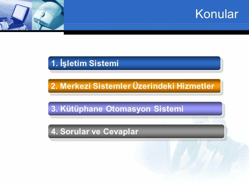 Konular 1.İşletim Sistemi 2. Merkezi Sistemler Üzerindeki Hizmetler 3.