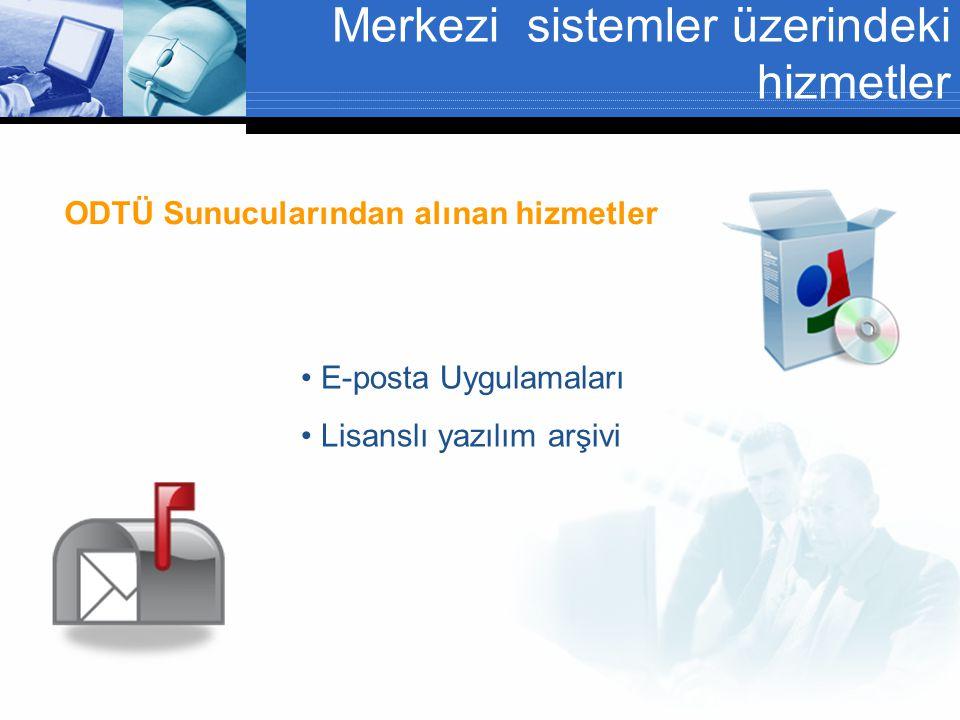 Merkezi sistemler üzerindeki hizmetler • E-posta Uygulamaları • Lisanslı yazılım arşivi ODTÜ Sunucularından alınan hizmetler