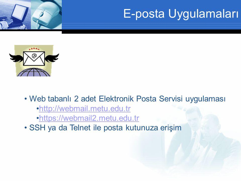 E-posta Uygulamaları • Web tabanlı 2 adet Elektronik Posta Servisi uygulaması •http://webmail.metu.edu.trhttp://webmail.metu.edu.tr •https://webmail2.metu.edu.trhttps://webmail2.metu.edu.tr • SSH ya da Telnet ile posta kutunuza erişim