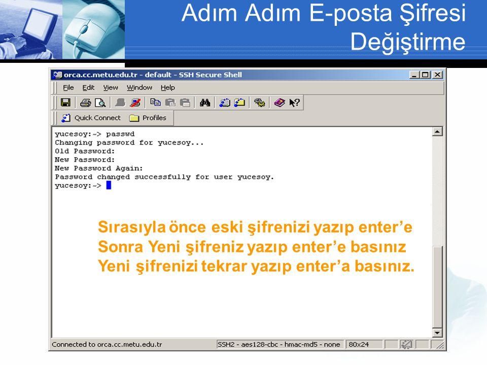 Adım Adım E-posta Şifresi Değiştirme Sırasıyla önce eski şifrenizi yazıp enter'e Sonra Yeni şifreniz yazıp enter'e basınız Yeni şifrenizi tekrar yazıp enter'a basınız.