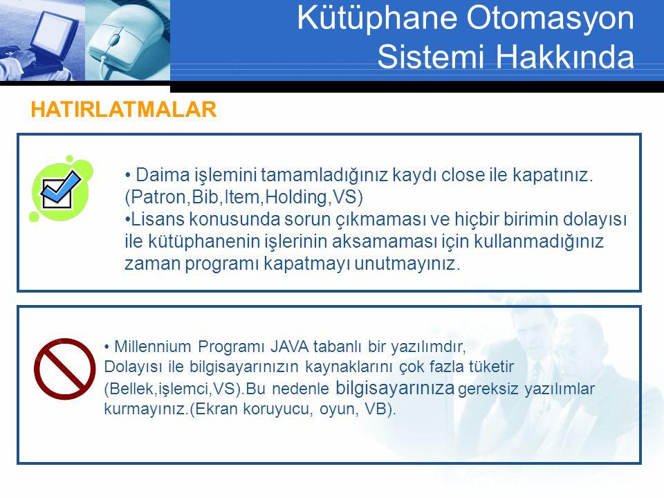Kütüphane Otomasyon Sistemi Hakkında • Daima işlemini tamamladığınız kaydı close ile kapatınız.