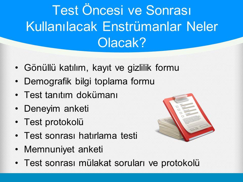 Test Öncesi ve Sonrası Kullanılacak Enstrümanlar Neler Olacak? •Gönüllü katılım, kayıt ve gizlilik formu •Demografik bilgi toplama formu •Test tanıtım