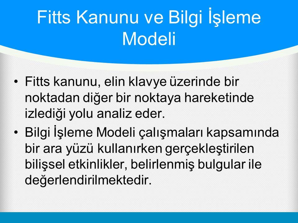 Fitts Kanunu ve Bilgi İşleme Modeli •Fitts kanunu, elin klavye üzerinde bir noktadan diğer bir noktaya hareketinde izlediği yolu analiz eder. •Bilgi İ