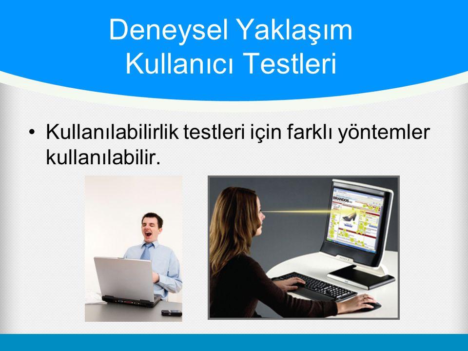 •Kullanılabilirlik testleri için farklı yöntemler kullanılabilir. Deneysel Yaklaşım Kullanıcı Testleri