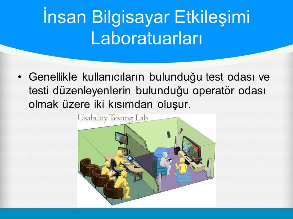 İnsan Bilgisayar Etkileşimi Laboratuarları •Genellikle kullanıcıların bulunduğu test odası ve testi düzenleyenlerin bulunduğu operatör odası olmak üzere iki kısımdan oluşur.