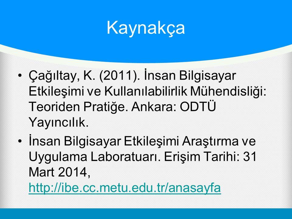 Kaynakça •Çağıltay, K. (2011). İnsan Bilgisayar Etkileşimi ve Kullanılabilirlik Mühendisliği: Teoriden Pratiğe. Ankara: ODTÜ Yayıncılık. •İnsan Bilgis