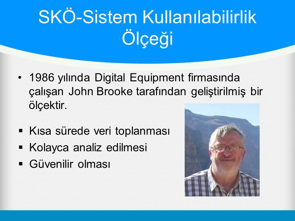 SKÖ-Sistem Kullanılabilirlik Ölçeği •1986 yılında Digital Equipment firmasında çalışan John Brooke tarafından geliştirilmiş bir ölçektir.  Kısa süred