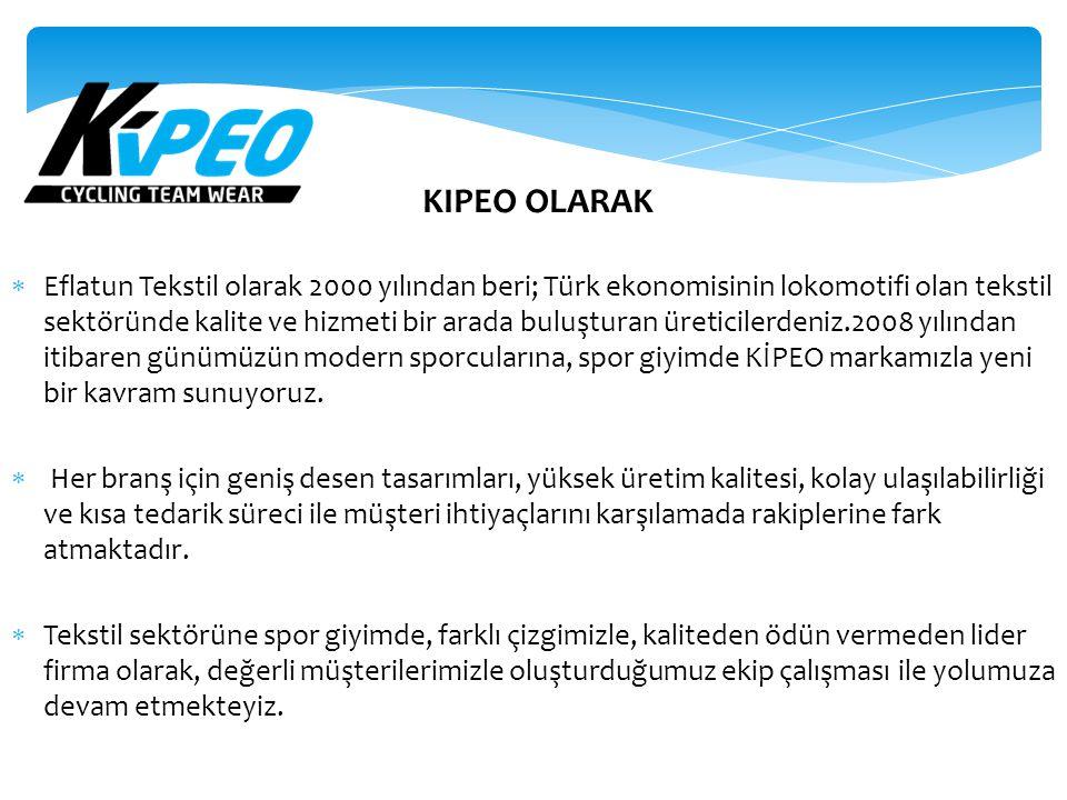 KIPEO OLARAK  Eflatun Tekstil olarak 2000 yılından beri; Türk ekonomisinin lokomotifi olan tekstil sektöründe kalite ve hizmeti bir arada buluşturan üreticilerdeniz.2008 yılından itibaren günümüzün modern sporcularına, spor giyimde KİPEO markamızla yeni bir kavram sunuyoruz.