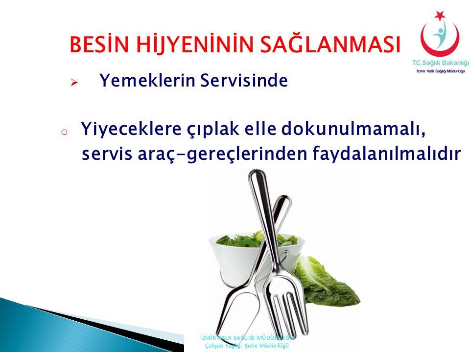 BESİN HİJYENİNİN SAĞLANMASI  Yemeklerin Servisinde o Yiyeceklere çıplak elle dokunulmamalı, servis araç-gereçlerinden faydalanılmalıdır İZMİR HALK SA