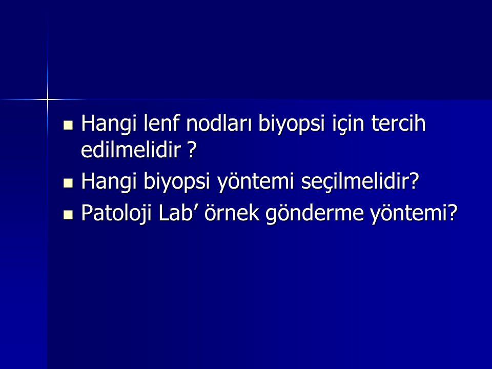  Hangi lenf nodları biyopsi için tercih edilmelidir ?  Hangi biyopsi yöntemi seçilmelidir?  Patoloji Lab' örnek gönderme yöntemi?