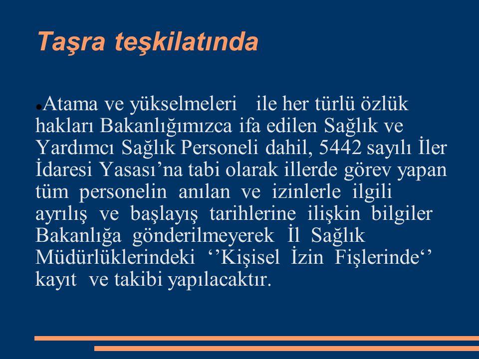 Taşra teşkilatında  Atama ve yükselmeleri ile her türlü özlük hakları Bakanlığımızca ifa edilen Sağlık ve Yardımcı Sağlık Personeli dahil, 5442 sayıl
