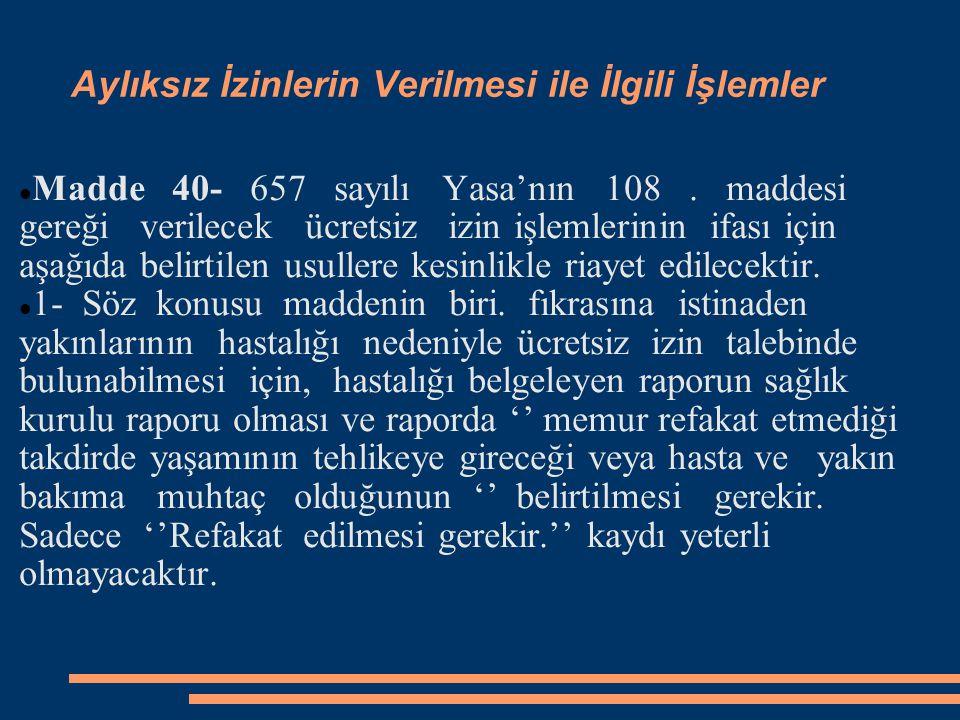 Aylıksız İzinlerin Verilmesi ile İlgili İşlemler  Madde 40- 657 sayılı Yasa'nın 108. maddesi gereği verilecek ücretsiz izin işlemlerinin ifası için a