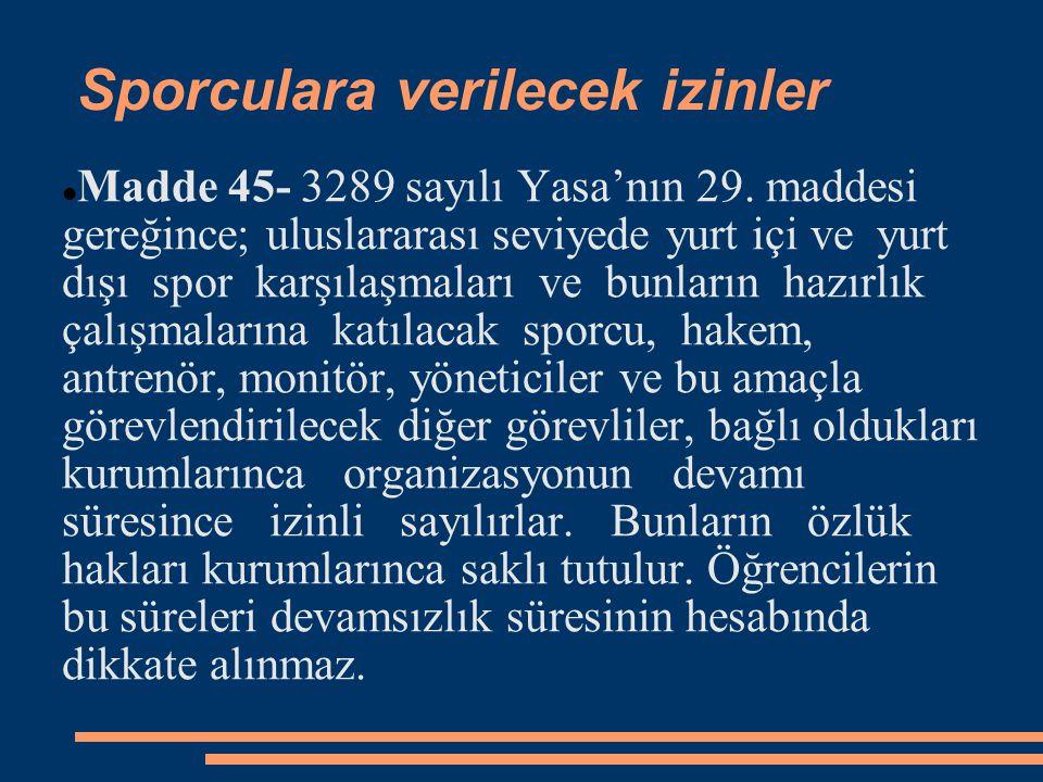 Sporculara verilecek izinler  Madde 45- 3289 sayılı Yasa'nın 29. maddesi gereğince; uluslararası seviyede yurt içi ve yurt dışı spor karşılaşmaları v